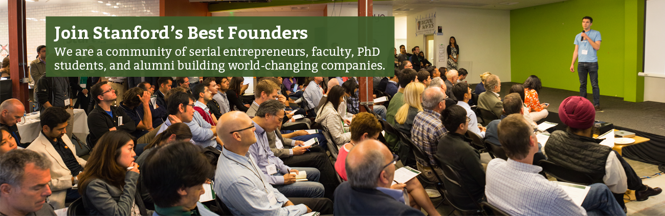 Stanford's top founders: Students, PhD's, faculty, and alums, all solving world-changing problems.